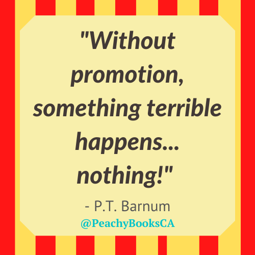 """P.T. Barnum quote: """"Without promotion, something terrible happens...nothing!"""" on a red and yellow striped background, to mimic a circus tent."""
