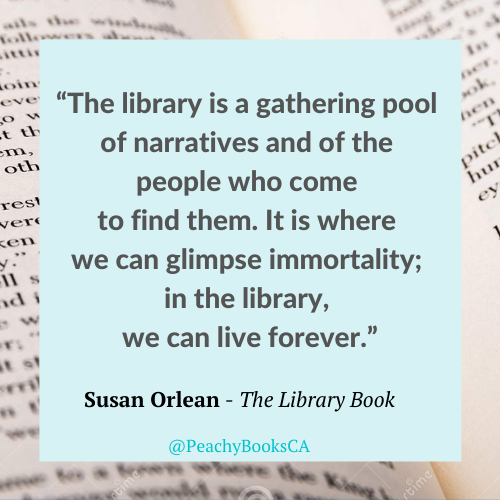 """Quote From The Library Book by Susan Orlean: """"The Library is a gathering pool of narratives and of the people who come to find them. It is where we can glimpse immortality; in the library, we can live forever."""""""