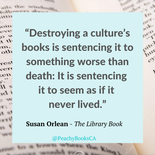 """Quote From The Library Book by Susan Orlean: """"Destroying a culture's books is sentencing it to something worse than death: It is sentencing it to seem as if it never lived."""""""