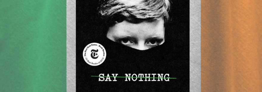 Book Cover for Say Nothing: A True Story of Murder and Memory in Northern Ireland by Patrick Radden Keefe superimposed on a tricolour Irish Flag, saying: Read the book review for this harrowing true story of tribal lines