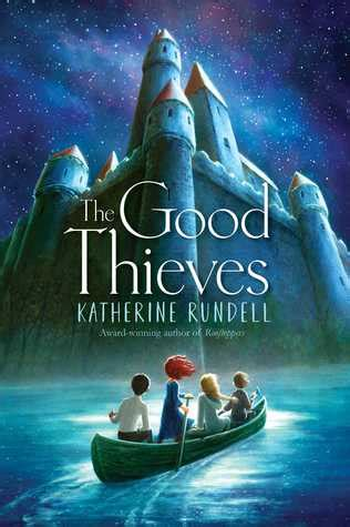 Book cover for The Good Thieves by Katherine Rundell, depicting a huge a canoe filled with four children, in a lake before a large castle, with a backdrop of a starry sky.