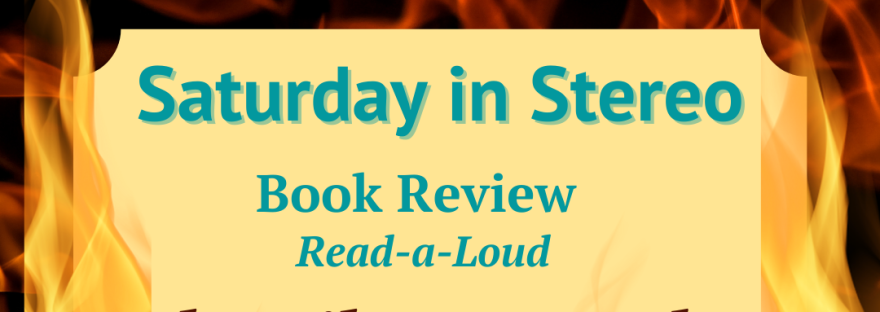 Flyer for Peachy Books Saturday in Stereo Book Review Read-a-Loud for The Library Book by Susan Orlean, engulfed in red, yellow, and orange flames