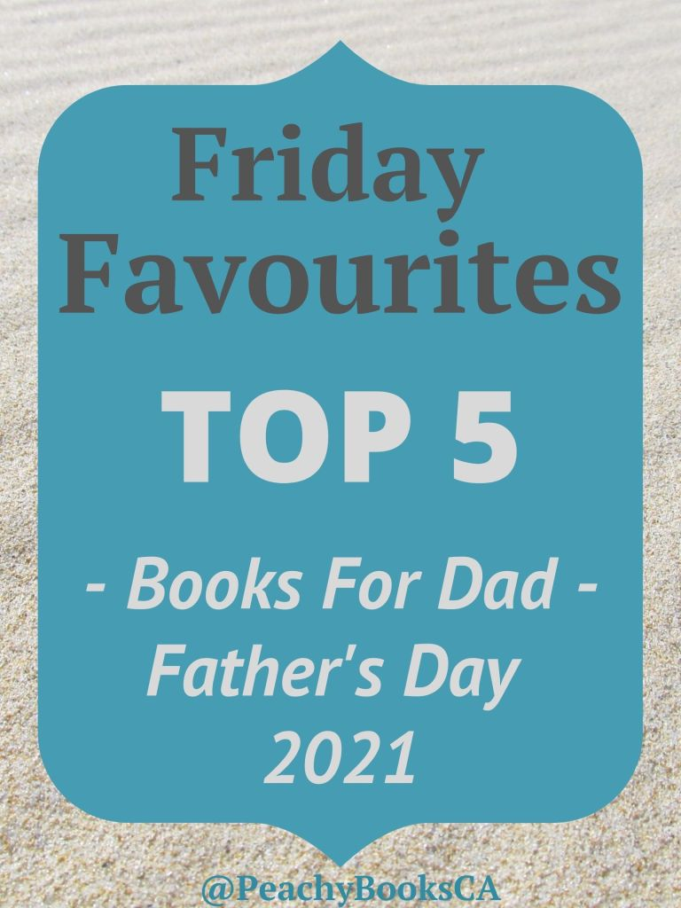 Friday Favourites Poster - Top 5 Books for Dad - Father's Day 2021 @PeachyBooksCA