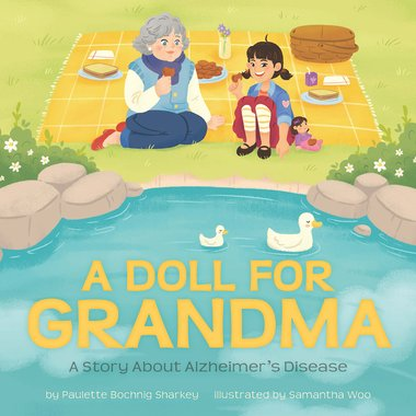 Book Cover for A Doll For Grandma: A Story About Alzheimer's Disease by Paulette Bochnig Sharkey showing a grandaughter having a picnic with her grandmother infront of a pond and ducks.
