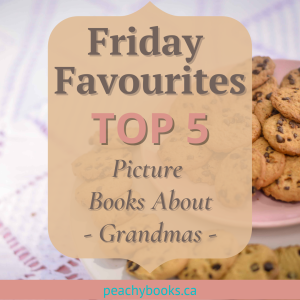 Advert for the peachybooks.ca Friday Favourites Top 5 Picture Books About Grandmas with a plate of chocolate chip cookies in the background and a crochet tablecloth