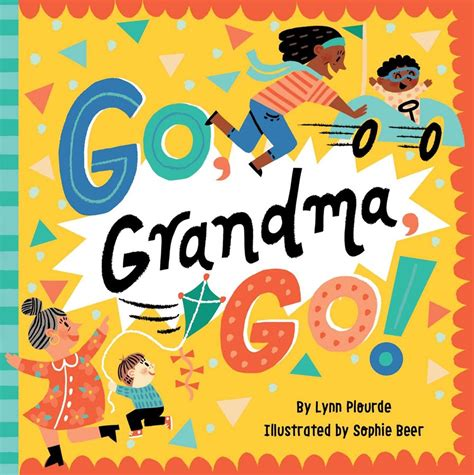 Book Cover for the board book Go Grandma Go showing grandmas and grandchildren playing with a push car and a kite