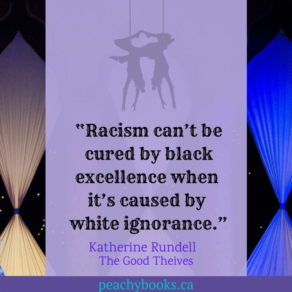 """Quote from The Good Thieves by Katherine Rundell with a circus back drop and the shadow of two acrobats hanging from the top: """"Racism can't be cured by black excellence when it's caused by white ignorance."""""""