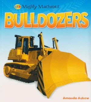 Image of the QED Mighty Machines book Bulldozers by Amanda Askew