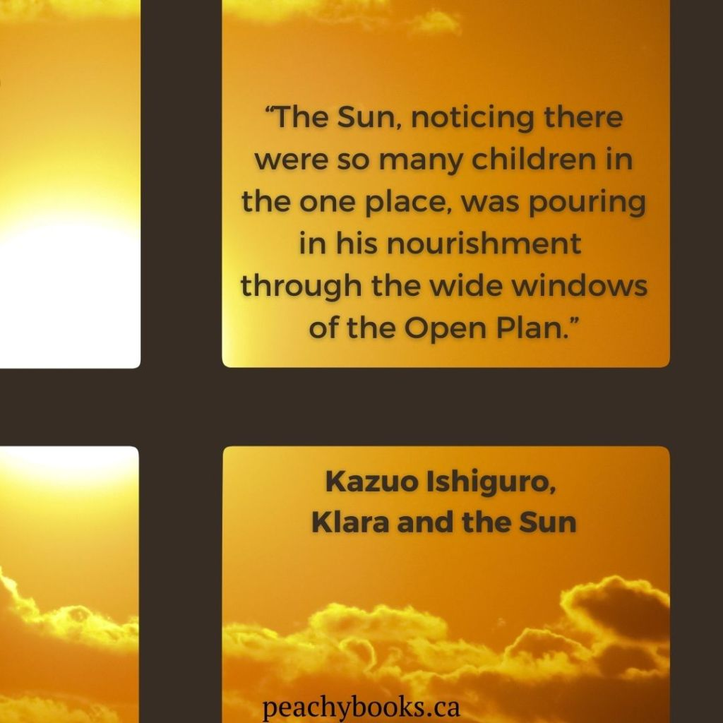 Quote from Klara and the Sun by Kazuo Ishiguro with a window frame and a brilliant sun and some clouds: 'The Sun, noticing there were so many children in the one place, was pouring in his nourishment through the wide windows of the Open Plan.'