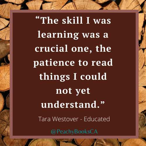 Quote on a graphic of a stacked cord of wood, that says: The skill I was learning was a crucial one, the patience to read things I could not yet understand by Tara Westover - Educated