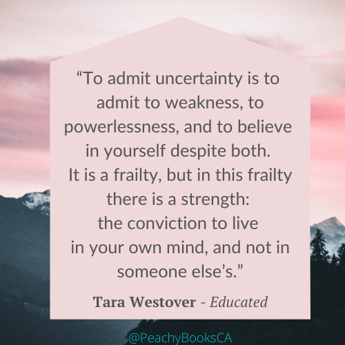 """Quote with a backdrop of a pink sky and mountain tops that says: """"To admit uncertainty is to admit to weakness, to powerlessness, and to believe in yourself despite both. It is a frailty, but in this frailty there is a strength: the conviction to live in your own mind, and not in someone else's.' Tara Westover - Educated"""