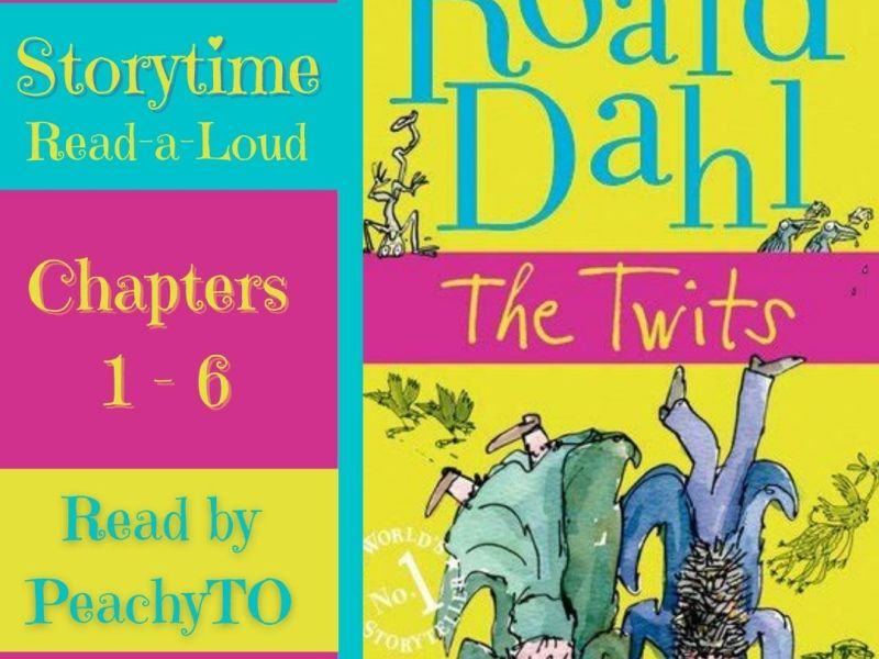 Graphic for the Peachy Books Storytime Read-a-Loud of Chapters 1 -6 of The Twits by Roald Dahl, read by Peachy TO, showing the book cover with the Twits upside down